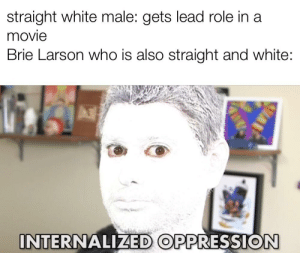 Reddit, Movie, and White: straight white male: gets lead role in a  movie  Brie Larson who is also straight and white:  INTERNALIZED OPPRESSION Is this like a personal attack or something?