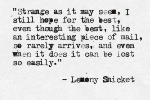 "Lost, Best, and Mail: ""Strange as it may see, I  still hepe for the best,  even though the best, like  an interesting piece of mail,  se rarely arrives, and even  when it does it can be lost  so easily.""  し㎝ony Snicket"