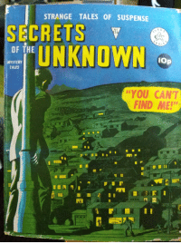 """Mystery, Comics, and Anyone Know: STRANGE TALES OF SUSPENSE  SECRETS  No  5  AI  UNKNOWN  OF THE  lOp  MYSTERY  TALES  """"YOU CANT  FIND ME!"""