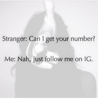 itsthursday thursday thursdays tgit fbt tbt throwbackthursday relationshipproblems 💑 petty bitch fuckery mood puertoricansbelike bitchesbelike statusquotes belike stranger can I get your number? 😈👆🏻🙃 me: nah, just follow me on instagram 😂😂😂😂 curvegamestrong 💪🏻: Stranger: Can get your number?  Me: Nah, just follow me on IG itsthursday thursday thursdays tgit fbt tbt throwbackthursday relationshipproblems 💑 petty bitch fuckery mood puertoricansbelike bitchesbelike statusquotes belike stranger can I get your number? 😈👆🏻🙃 me: nah, just follow me on instagram 😂😂😂😂 curvegamestrong 💪🏻