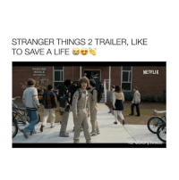 Girl Memes, Stranger, and  Thing 2: STRANGER THINGS 2 TRAILER, LIKE  TO SAVE A LIFE  s  NETFLIX I should start watching this (Via: Netflix) 😍🎥 Follow @bitchy.tweets if you're watching 💗😹
