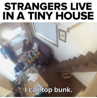 Memes, House, and Live: STRANGERS LIVE  IN A TINY HOUSE  I call top bunk. would you do it???