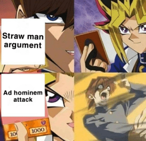 Any given comment section.: Straw man  argument  Ad hominem  attack  1000  100 Any given comment section.