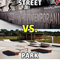 Skate, Park, and Street: STREET  @Strictly Skate  VS Street or park ? skatermemes