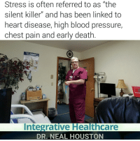 """⚕♆ STRESS - """"THE SILENT KILLER"""" DrNealHouston BehavioralHealth Doctor Therapist MentalHealth Treatment Therapy MentalIllness MentalAwareness MentalWellness Psychology Psychiatry HealthCare Depression Depressed Sadness Recovery Brain Emotions Feelings Thoughts Thinking Death STRESS FOLLOWME SHARE IntegrativeMedicine IntegrativeHealth: Stress is often referred to as """"the  silent killer"""" and has been linked to  heart disease, high blood pressure  chest pain and early death  Integrative Healthcare  DR. NEAL HOUSTON ⚕♆ STRESS - """"THE SILENT KILLER"""" DrNealHouston BehavioralHealth Doctor Therapist MentalHealth Treatment Therapy MentalIllness MentalAwareness MentalWellness Psychology Psychiatry HealthCare Depression Depressed Sadness Recovery Brain Emotions Feelings Thoughts Thinking Death STRESS FOLLOWME SHARE IntegrativeMedicine IntegrativeHealth"""