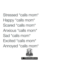 "No one better than your mom: Stressed calls mom*  Happy *calls mom*  Scared calls mom  Anxious calls mom  Sad calls mom  Excited calls mom  Annoyed ""calls mom  IG @MulaGangMemes No one better than your mom"