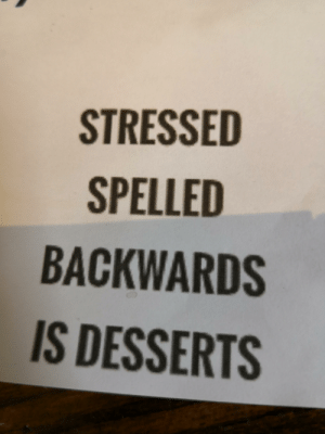 Funny, Eat, and Just: STRESSED  SPELLED  BACKWARDS  IS DESSERTS Don't be stressed! Just eat.