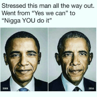 """Stressed this man all the way out.  Went from """"Yes we can"""" to  """"Nigga YOU do it""""  2008  2016 Nigga u do it 😂😂😂😂"""