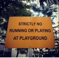 Only in Singapore!: STRICTLY NO  RUNNING OR PLAYING  AT PLAYGROUND Only in Singapore!