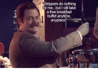"""Love, Memes, and Strippers: Strippers do nothing  for me... but I will take  a free breakfast  buffet anytime,  anyplace."""" I love Ron's little smile more than April loves that wolverine wrangler from Mongolia ronswanson nickofferman parksandrec parksandrecreation"""