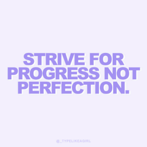 perfection: STRIVE FOR  PROGRESS NOT  PERFECTION  @TYPELIKEAGIRL