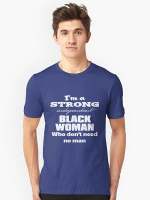 Facepalm, Black, and Strong: STRONG  BLACK  WOMAN  Who don't need  no man 2019: An age of diversity!