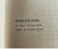 strong women: strong from broken  so many strong women  began as broken girls