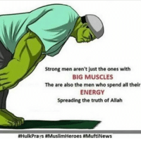 Energy, Strong, and Truth: Strong men aren't just the ones with  BIG MUSCLES  The are also the men who spend all their  ENERGY  Spreading the truth of Allah  #HulkPra rs