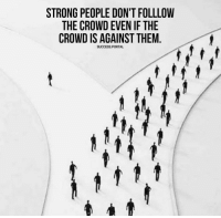 Funny, Portal, and Strong: STRONG PEOPLE DON'T FOLLLOW  THE CROWD EVEN IF THE  CROWD IS AGAINST THEM  SUCCESS PORTAL RT @ThaHustlersClub: https://t.co/CCcvRnqsaH