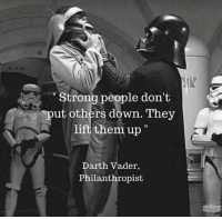 Stronge: Strong people don't  put others down. They  lift them up  Darth Vader,  Philanthropist