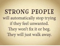 Memes, Strong, and 🤖: STRONG PEOPLE  will automatically stop trying  if they feel unwanted.  They won't fix it or beg.  They will just walk away. 💯