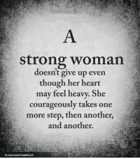 <3: strong woman  doesn't give up even  though her heart  may feel heavy. She  courageously takes one  more step, then another,  and another. <3