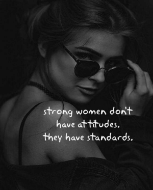 strong women: strong women dont  have attitudes.  they have standards.