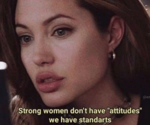 "strong women: Strong women don't have ""attitudes""  we have standarts"