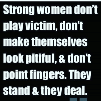 👑 queenin: Strong women don't  play victim, don't  make themselves  look pitiful, & don't  point fingers. They  stand & they deal 👑 queenin