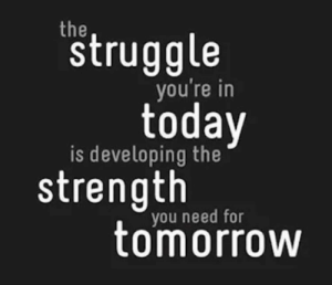 Struggle, Quotes, and Today: struggle  you re in  today  is developing the  strength  vou need for  toorrow Quotes Of The Day 10 Pics