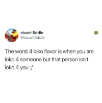 Fam, Memes, and New Year's: stuart fiddle  @stuartfiddle  The worst 4 loko flavor is when you are  loko 4 someone but that person isn't  loko 4 you:/ Post 1884: happy new year kale salad fam be careful tonight (and every night)