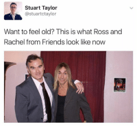 Ross And Rachel: Stuart Taylor  astuartctaylor  Want to feel old? This is what Ross and  Rachel from Friends look like now