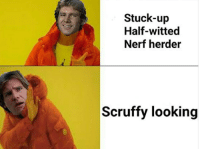 Star Wars, Ups, and Nerf: Stuck-up  Half-witted  Nerf herder  Scruffy looking Scruffy looking
