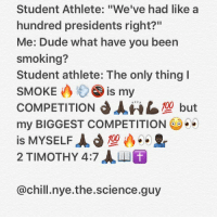 "Oh lord the number of goddamn people.... and they all have IG names like @yvng_kvng_savage and stupid shit like that . . . . . . . . . . . chill nye chillnye billnye science memes dankmemes meme dank triggered offensive cancer autism aids hiv death maymays fuck studentathlete savage god: Student Athlete: ""We've had like a  hundred presidents right?""  Me: Dude what have you been  smoking?  Student athlete: The only thing  SMOKE  is my  COMPETITION JAHG 100 but  my BIGGEST COMPETITION  is MYSELF AJ 2r  2 TIMOTHY 4:7 ALL  @chill nye the science.guy Oh lord the number of goddamn people.... and they all have IG names like @yvng_kvng_savage and stupid shit like that . . . . . . . . . . . chill nye chillnye billnye science memes dankmemes meme dank triggered offensive cancer autism aids hiv death maymays fuck studentathlete savage god"