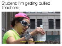 Vodka, Bully, and Cheers: Student: I'm getting bullied  Teachers:  cheers ill drink to thai bro Share a vodka with the bully