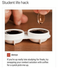 Denny's, Finals, and Life: Student life hack  SP  dennys  If you're up really late studying for finals, try  swapping your contact solution with coffee  for a quick pick-me-up. wow thanks dennys