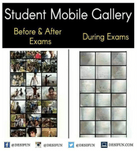 "Be Like, Meme, and Memes: Student Mobile Gallery  Before & After  During Exams  Exams  @DESIFUN 10"" @DESIFUN  @DESIFUN DESIFUN.COM Twitter: BLB247 Snapchat : BELIKEBRO.COM belikebro sarcasm meme Follow @be.like.bro"
