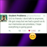 Crazy, Friends, and Life: Student Problems@FactsOfSchool 6h  S/O to friends I dont talk to anymore,  life got crazy but we had a good run &  our memories are priceless, I hope  everything is going good  1,691 2,432 @studentlifeproblems