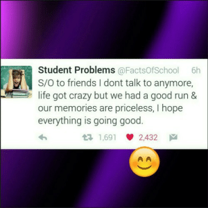Crazy, Friends, and Life: Student Problems@FactsOfSchool 6h  S/O to friends I dont talk to anymore,  life got crazy but we had a good run &  our memories are priceless, I hope  everything is going good  1,691 2,432 If you are a student Follow @studentlifeproblems​