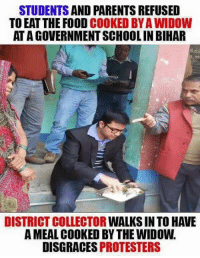 Memes, 🤖, and Bihar: STUDENTS AND PARENTSREFUSED  TO EAT THE FOOD  COOKED BYAWIDOW  ATAGOVERNMENTSCHOOLIN BIHAR  DISTRICT COLLECTOR  WALKSIN TO HAVE  AMEAL COOKED BY THE WIDOW.  DISGRACES PROTESTERS