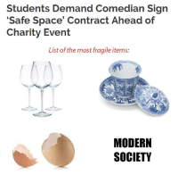 Space, List, and Safe: Students Demand Comedian Sign  Safe Space' Contract Ahead of  Charity Event  List of the most fragile items:  MODERN  SOCIETY