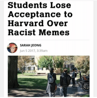 🤗(ya should add me on words w friends!! my username is NikkiB1307) creds to @angryasianfeminist: Students Lose  Acceptance to  Harvard over  Racist Memes  SARAH IEONG  Jun 5 2017, 3:39am 🤗(ya should add me on words w friends!! my username is NikkiB1307) creds to @angryasianfeminist