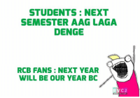 Memes, 🤖, and Com: STUDENTS NEXT  SEMESTER AAG LAGA  DENGE  11r  RCB FANS NEXT YEAR  WILL BE OUR YEAR BC  RV CJ  RVCJ, COM Same Same!