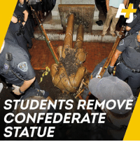 Memes, Confederate, and 🤖: STUDENTS REMOVE  CONFEDERATE  STATUE A university refused to take down a Confederate statue … so the students did it themselves.