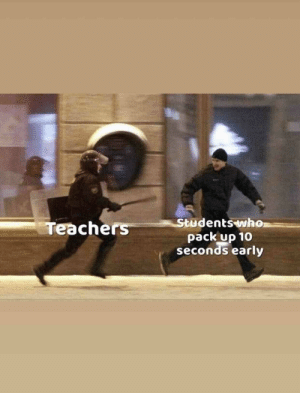 School memes, Funny school memes, Funny memes, School humor, Funny school jokes, School jokes - 38+ School Memes That Are Freaking Awesome - #Schoolmemes: Students who  pack up 10  seconds early  Teachers School memes, Funny school memes, Funny memes, School humor, Funny school jokes, School jokes - 38+ School Memes That Are Freaking Awesome - #Schoolmemes