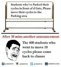 Twitter: BLB247 Snapchat : BELIKEBRO.COM belikebro sarcasm meme Follow @be.like.bro: Students who've Parked their  cycles in front of d Gate, Please  move their cycles to the  Parking area  After 30 mins another announcement  The 400 students who  went to move 10  cycles please come  back to classes  K @DESIFUN 1 @DESIFUN @DESIFUN-DESIFUN.COM Twitter: BLB247 Snapchat : BELIKEBRO.COM belikebro sarcasm meme Follow @be.like.bro