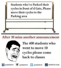 Twitter: BLB247 Snapchat : BELIKEBRO.COM belikebro sarcasm meme Follow @be.like.bro: Students who've Parked their  cycles in front of d Gate, Please  move their cycles to the  Parking area  After 30 mins another announcement  The 400 students who  went to move 10  cycles please come  back to classes  K @DESIFUN 증 @DESIFUN  @DESIFUN-DESIFUN.COM Twitter: BLB247 Snapchat : BELIKEBRO.COM belikebro sarcasm meme Follow @be.like.bro