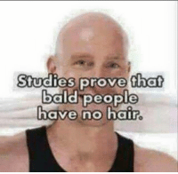 For all you normies out there ~barack osama: Studies prove that  bald people  have no hair For all you normies out there ~barack osama