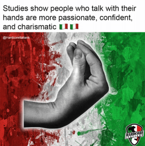 : Studies show people who talk with their  hands are more passionate, confident,  and charismatic  @Hardcoreltalians  HARDCORE  ITALIANS