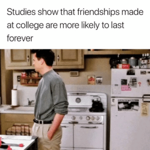 Arguing, College, and Forever: Studies show that friendships made  at college are more likely to last  forever  DASKETBALL Can't argue with that ❤️