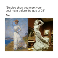 """Classical Art, Soul, and You: """"Studies show you meet your  soul mate before the age of 25""""  Me: Where tho"""