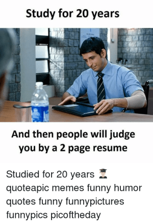 Study For 20 Years And Then People Will Judge You By A 2 Page