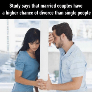 Phew, good that I'm single.: Study says that married couples have  a higher chance of divorce than single people Phew, good that I'm single.