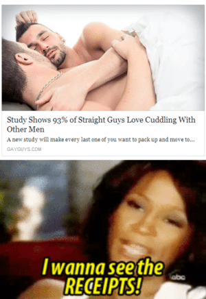 Love, Com, and One: Study Shows 93% of Straight Guys Love Cuddling With  Other Men  A new study will make every last one of you want to pack up and move to  GAYGUYS.COM   wanna seethe  RECEIPTS!